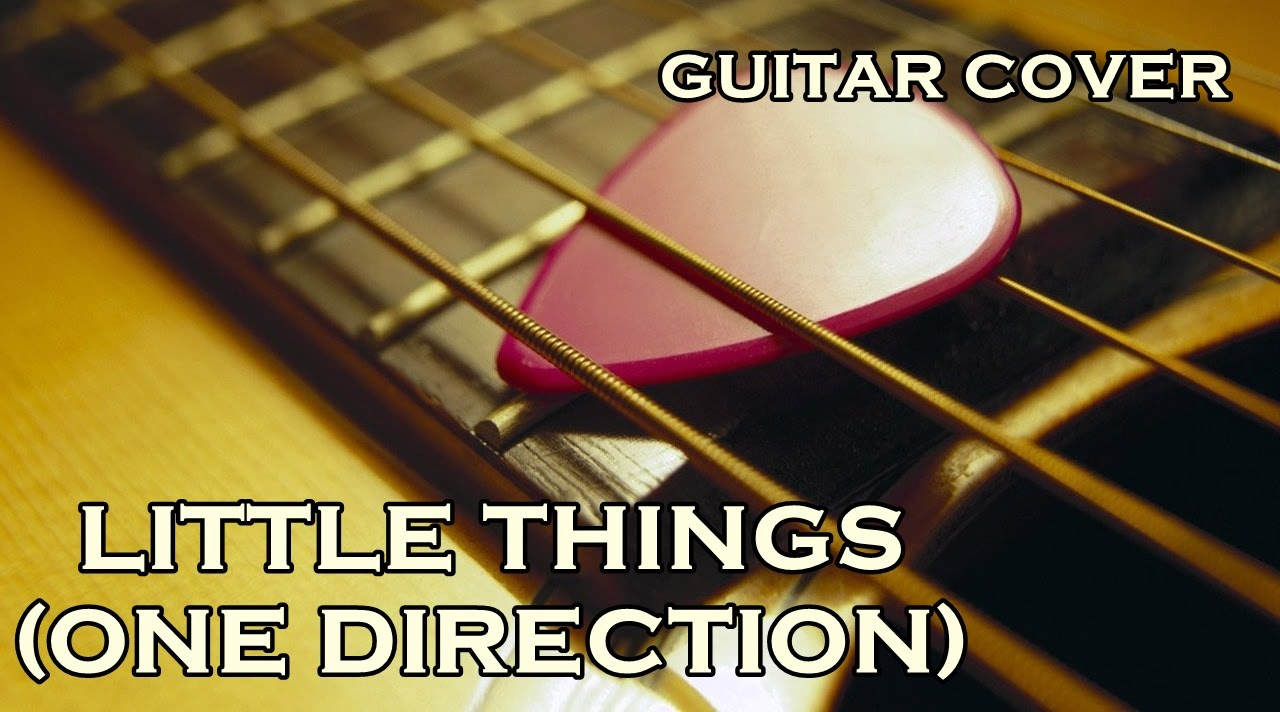 One Direction - Little things (Guitar Cover) - YouTube
