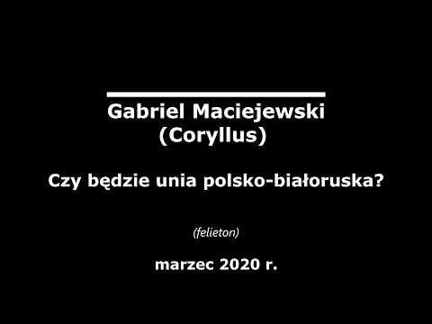 Gabriel Maciejewski - Czy Będzie Unia Polsko-białoruska?