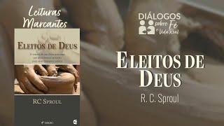 DIÁLOGOS | Eleitos de Deus - RC Sproul