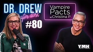 Ep. 80 Vampire Pacts w/ Christina P | Dr. Drew After Dark