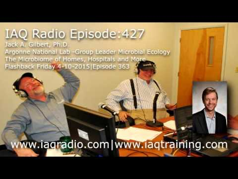 IAQ Radio Episode 427: Jack A. Gilbert, Ph.D. – Argonne National Lab -Group Leader Microbial Ecology