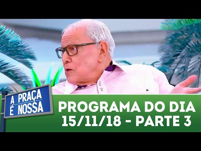 A Praça é Nossa (15/11/18) | Parte 3