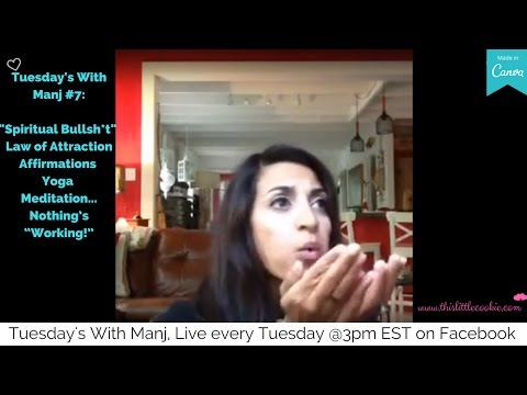 """Tuesday's With Manj #7: """"Spiritual Bullsh*t,"""" The Law of Attraction - Why isn't it """"working?!"""""""