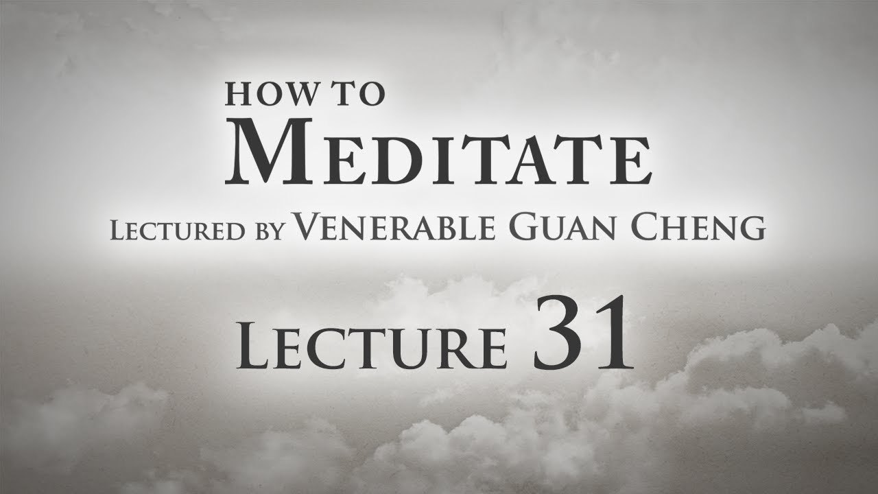 [English] How to Meditate - Lecture 31 - Ven. Guan Cheng