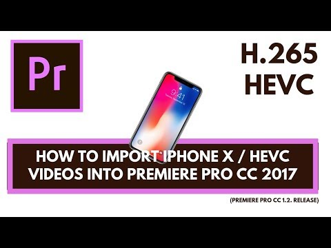 How to import iphone X / HEVC videos into Premiere Pro CC 2017 (1 2