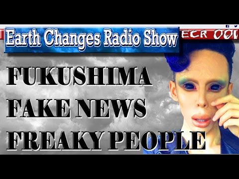 EarthChangesRadio 001 - Fukushima, Fake News and Freaky People