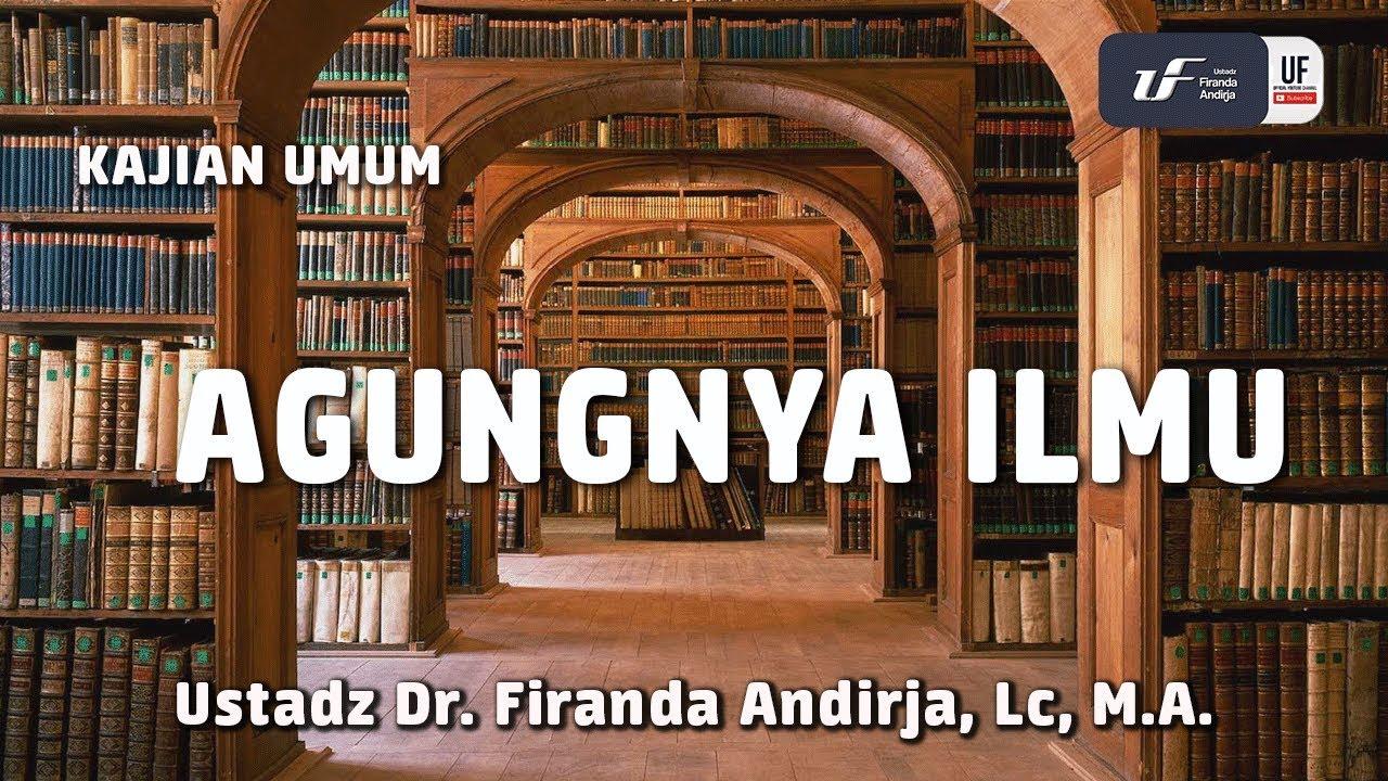 Agungnya Ilmu - Ustadz Dr. Firanda Andirja, Lc, M.A.
