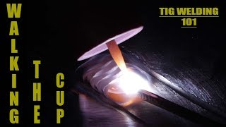 TIG Welding 101 - Walking the Cup