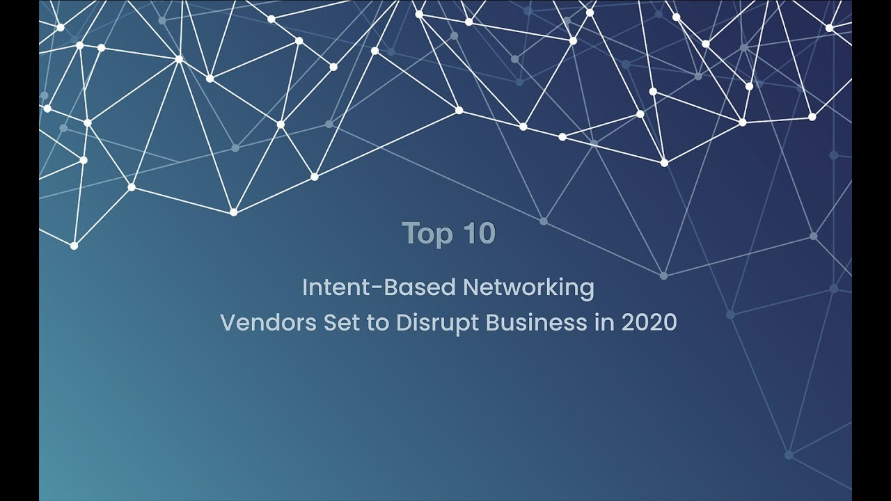 Best Home Hardware Firewall 2020.The Top 10 Intent Based Networking Vendors Set To Disrupt