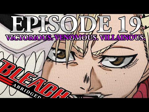 """Bleach (S) Abridged Ep19  - """"Victorious. Venomous. Villainous."""""""