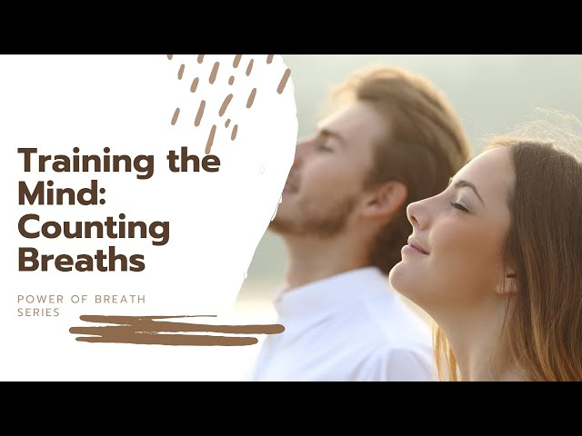 The Power of Breath Series: Training the Mind- Counting Breaths
