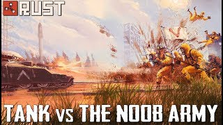 RUST: THE NOOB ARMY vs THE TANK - Episode 107