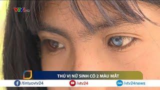 Nữ sinh đặc biệt với hai màu mắt | VTV24