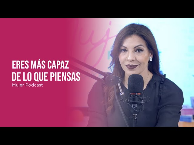 Eres más capaz de lo que piensas / Mujer, Podcast Ep. 81A / Omayra Font