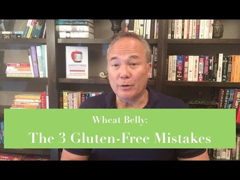 Wheat Belly: The 3 Gluten-Free Mistakes