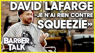 "DAVID LAFARGE : ""JE N\'AI RIEN CONTRE SQUEEZIE !\"" - BARBER TALK #3"