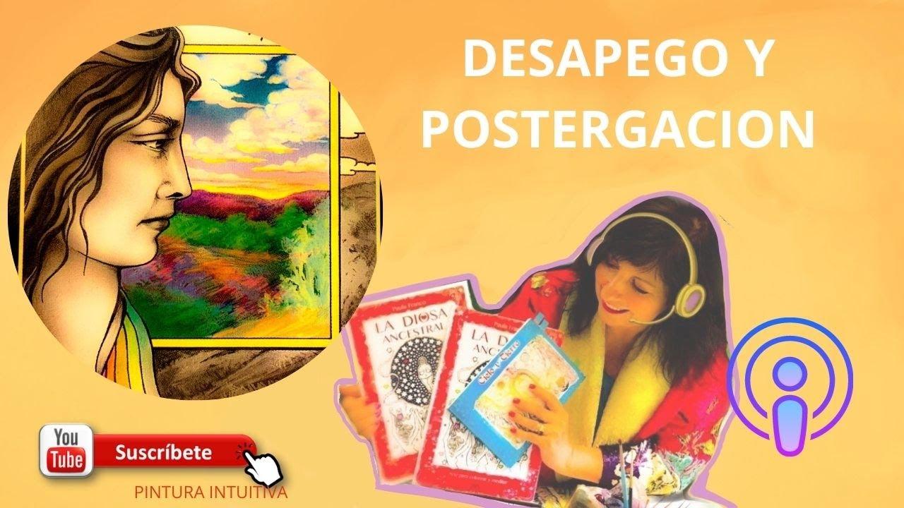 020 Podcast de Creatividad: LIBERAR LA POSTERGACION Y EL APEGO AL PASADO, Crecimiento personal