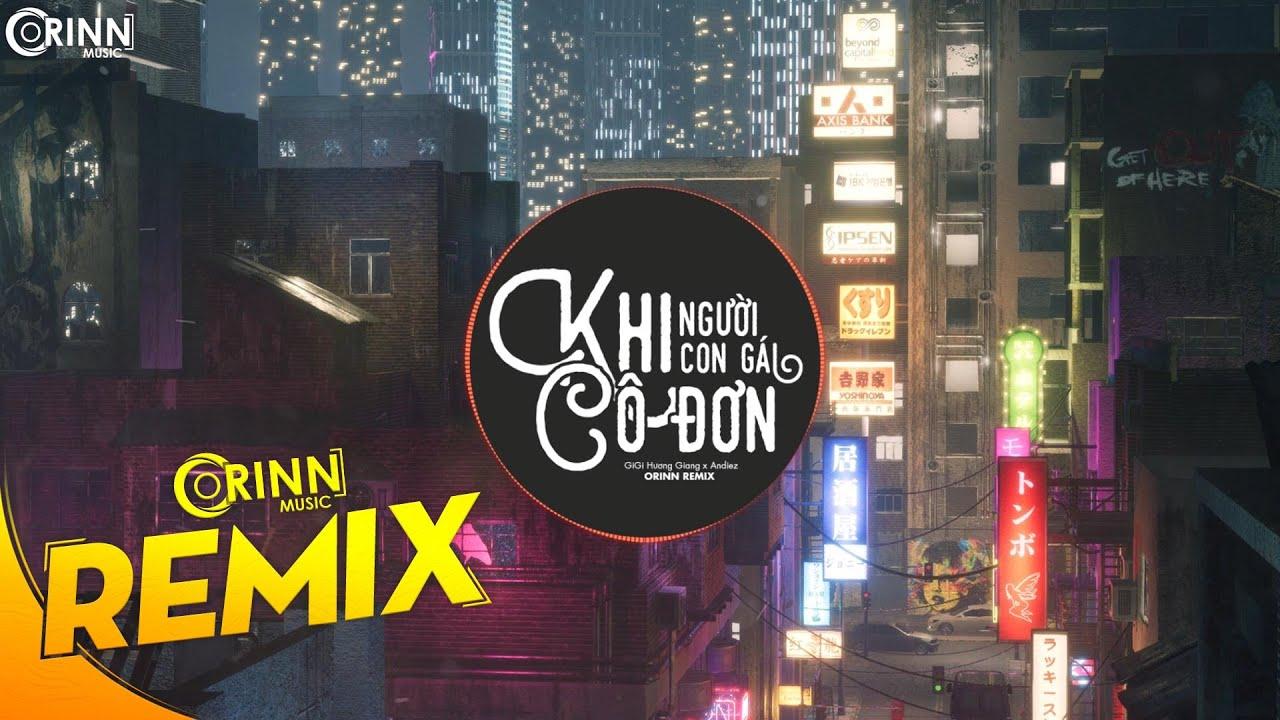 Khi Người Con Gái Cô Đơn (Orinn Remix) - GiGi Hương Giang x Andiez | Nhạc Trẻ EDM Hot Tik Tok 2020