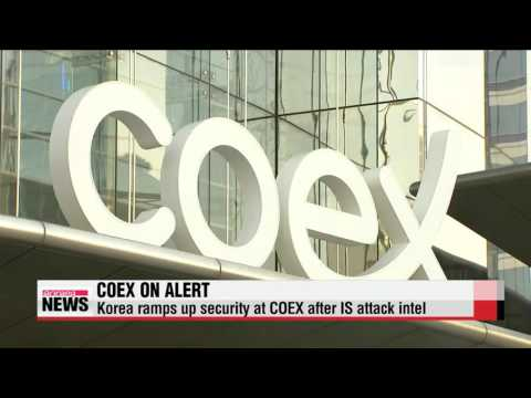 Korea ramps up security at COEX after IS attack intel   IS 관련 단체 코엑스 테러 예고, 경비강화