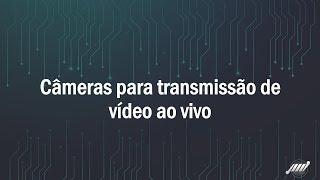 Equipamentos para transmissão ao vivo: Câmeras e filmadoras thumbnail