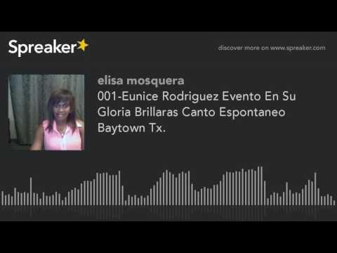 001-Eunice Rodriguez Evento En Su Gloria Brillaras Canto Espontaneo Baytown Tx. (hecho con Spreaker)