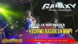 AULIA NIRWANA HADIRMU BAGAIKAN MIMPI bersama galaxy music live jakenan