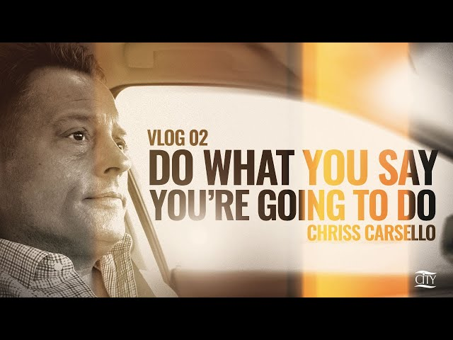 VLOG 02: Do What You Say You're Going To Do - Chriss Carsello