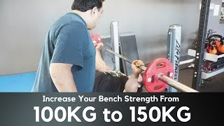 Increase Your Bench Strength From 100 KG to 150 KG