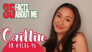 35 Random Facts About Me | Caitlin on #VLOG 46