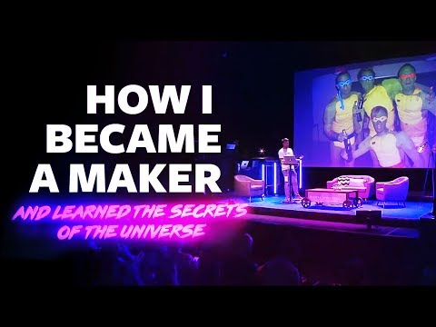 How I Became A Maker (and learned the secrets of the universe)