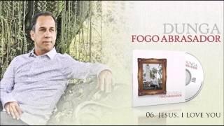 Dunga (CD Fogo Abrasador) 06. Jesus, I Love You ヅ