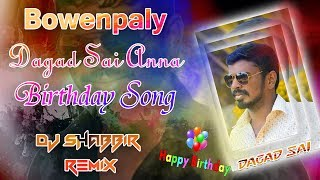 Bowenpally Dhagad Sai Anna Birthday Song Remix By Dj Shabbir