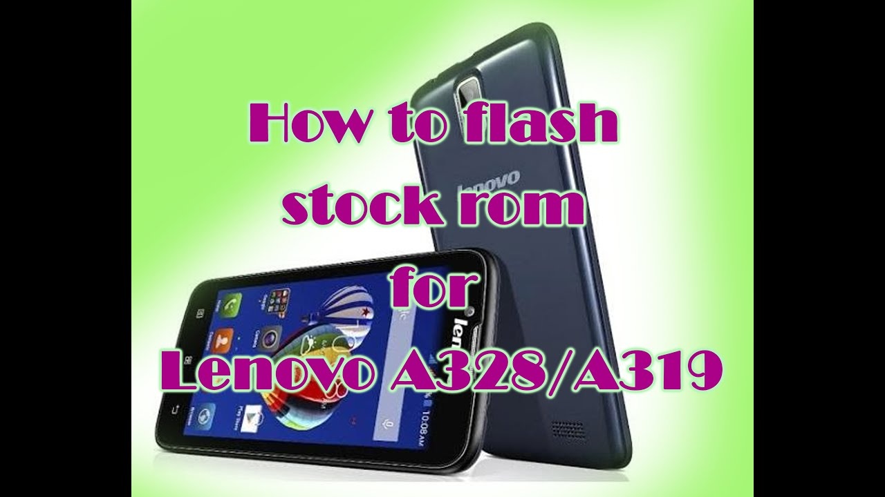 How to Flash Stock ROM for LENOVO A328 / A319