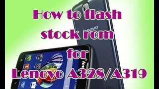 how to flash stock rom for lenovo a328 a319