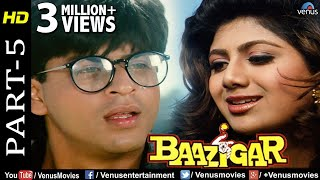 Baazigar - Part 5 | HD Movie | Shahrukh Khan, Kajol, Shilpa Shetty | Evergreen Blockbuster Movie