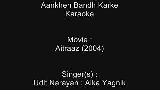 Aankhen Bandh Karke - Karaoke - Aitraaz (2004) - Udit Narayan ; Alka Yagnik