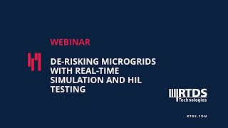 Webinar: De-risking Microgrids with Real-Time Simulation and HIL Testing