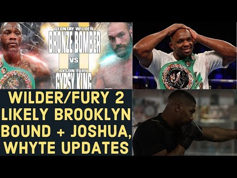 TYSON FURY & DEONTAY WILDER REMATCH BROOKLYN BOUND? + ANTHONY JOSHUA, DILLIAN WHYTE UPDATES