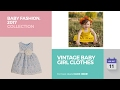 Vintage Baby Girl Clothes Baby Fashion, 2017 Collection
