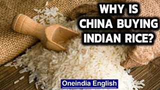 China buys Indian rice for the first time in at least 3 decades: Why|Oneindia News