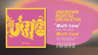 Unknown Mortal Orchestra - Multi-Love (Official Audio)