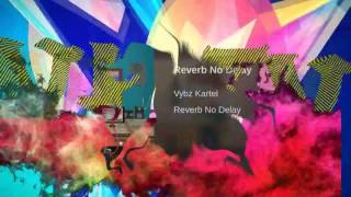 Vybz Kartel - Reverb No Delay .(Official Video) Clean.. February 2017