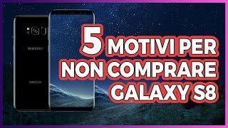 5 MOTIVI per NON ACQUISTARE Galaxy S8!
