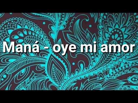 Oye mi amor - maná (LETRA)