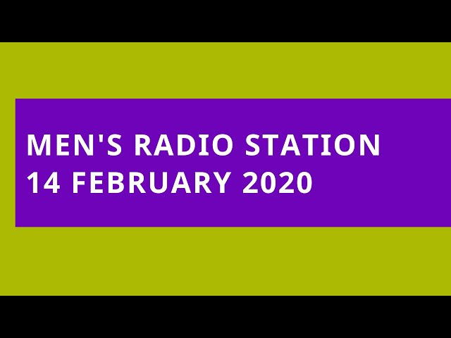 Men's Radio Station: 14 February 2020