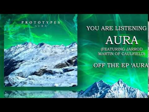 Prototypes - Aura Ft Jarrod Martin of Caulfield