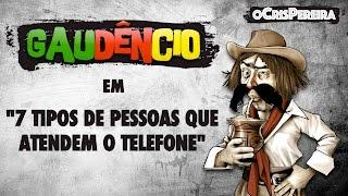 Gaudêncio - 7 TIPOS DE PESSOAS QUE ATENDEM O TELEFONE
