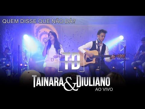 Tainara e Diuliano-Quem disse que não dá? AO VIVO DVD 2016