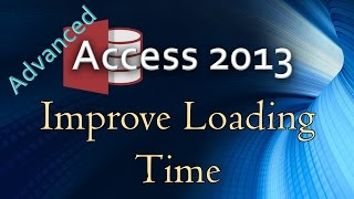 21. (Advanced Programming In Access 2013) Improving Tab & Subform Loading Speed