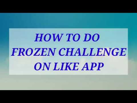 How to do frozen challenge on like app